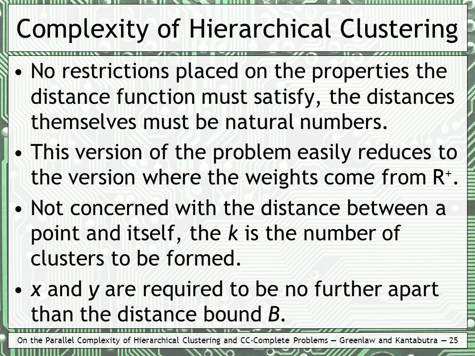 On the Parallel Complexity of Hierarchical Clustering and CC-Complete Problems Greenlaw and Kantabutra 25 Complexity of Hierarchical Clustering No res