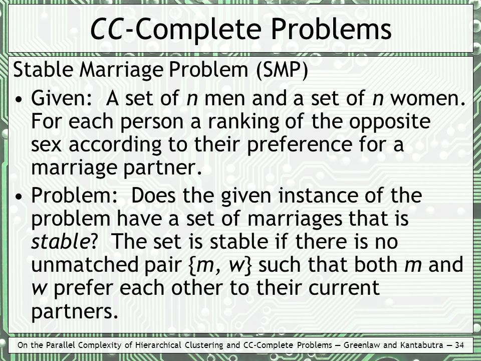 On the Parallel Complexity of Hierarchical Clustering and CC-Complete Problems Greenlaw and Kantabutra 34 CC-Complete Problems Stable Marriage Problem