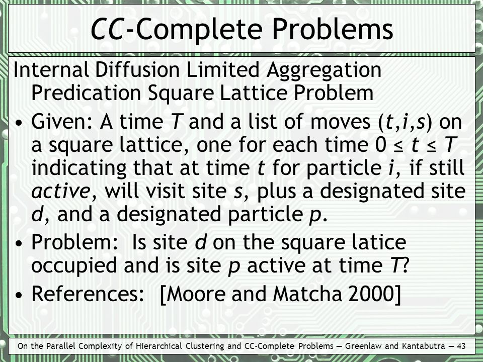 On the Parallel Complexity of Hierarchical Clustering and CC-Complete Problems Greenlaw and Kantabutra 43 CC-Complete Problems Internal Diffusion Limi