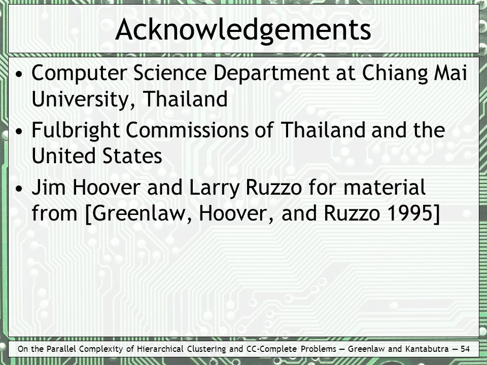 On the Parallel Complexity of Hierarchical Clustering and CC-Complete Problems Greenlaw and Kantabutra 54 Acknowledgements Computer Science Department