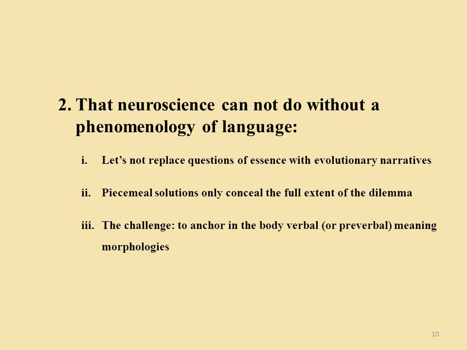 10 2.That neuroscience can not do without a phenomenology of language: i.Lets not replace questions of essence with evolutionary narratives ii.Pieceme