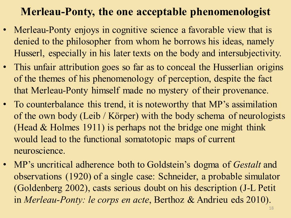 Merleau-Ponty, the one acceptable phenomenologist Merleau-Ponty enjoys in cognitive science a favorable view that is denied to the philosopher from wh