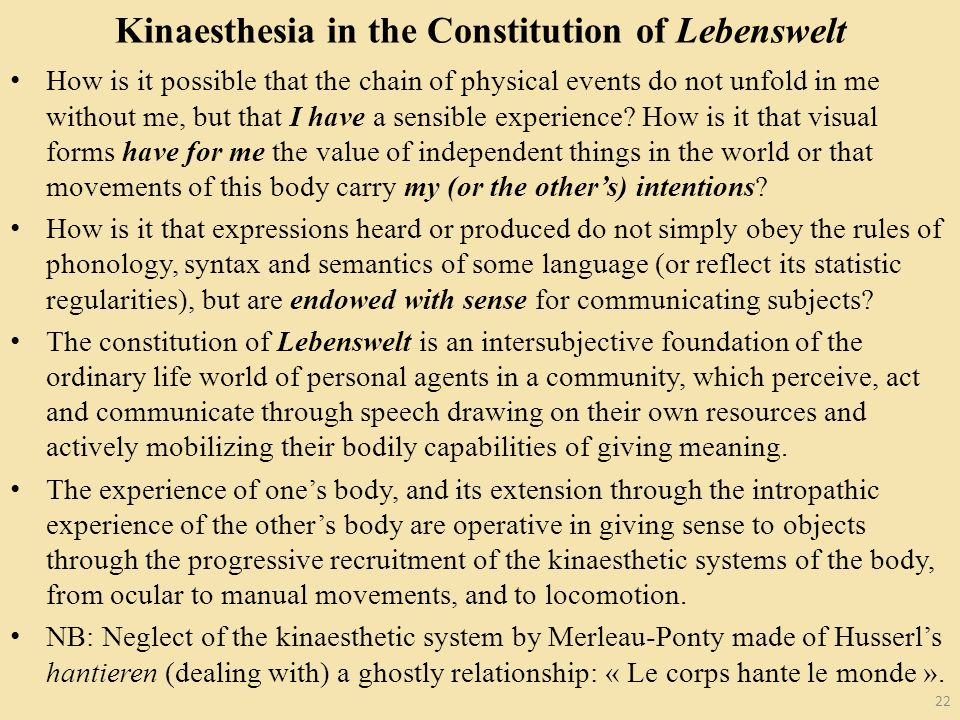 Kinaesthesia in the Constitution of Lebenswelt How is it possible that the chain of physical events do not unfold in me without me, but that I have a sensible experience.