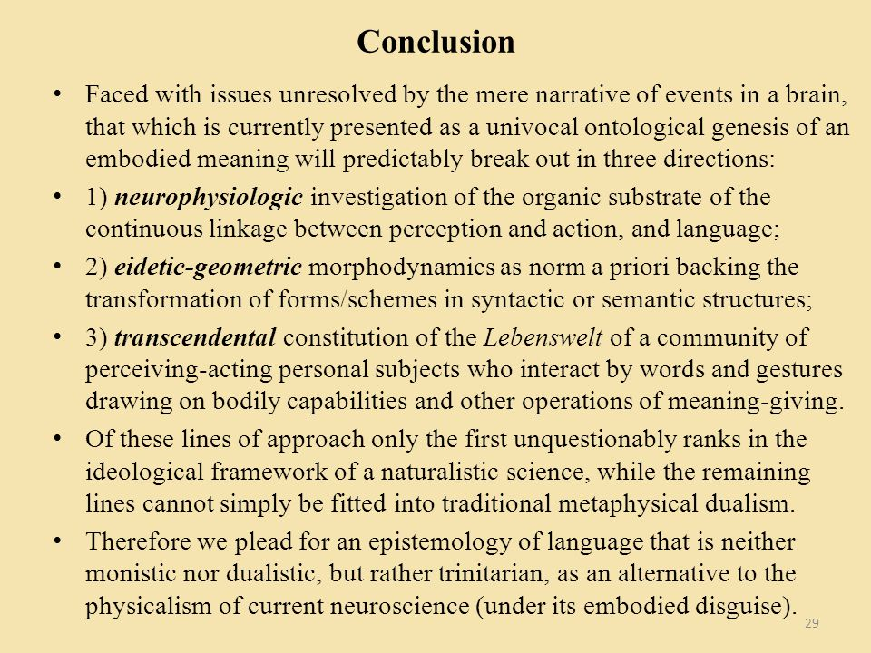 Conclusion Faced with issues unresolved by the mere narrative of events in a brain, that which is currently presented as a univocal ontological genesi