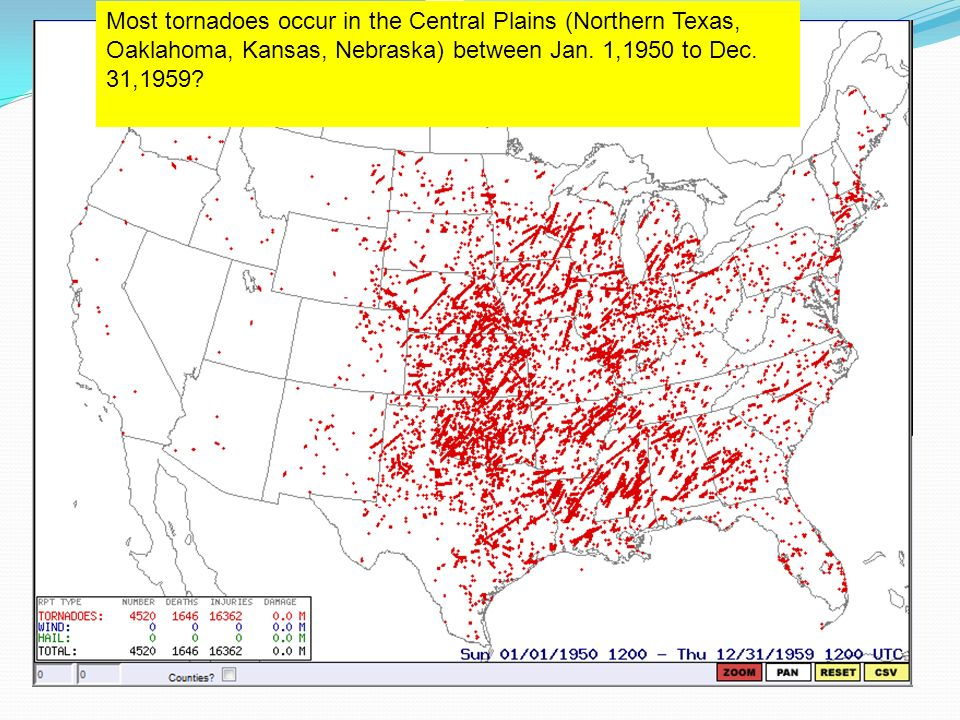Most tornadoes occur in the Central Plains (Northern Texas, Oaklahoma, Kansas, Nebraska) between Jan.