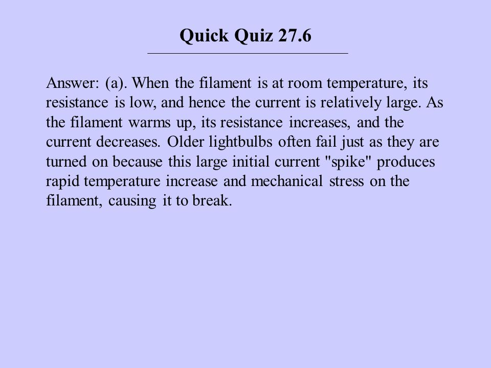 Answer: (a). When the filament is at room temperature, its resistance is low, and hence the current is relatively large. As the filament warms up, its