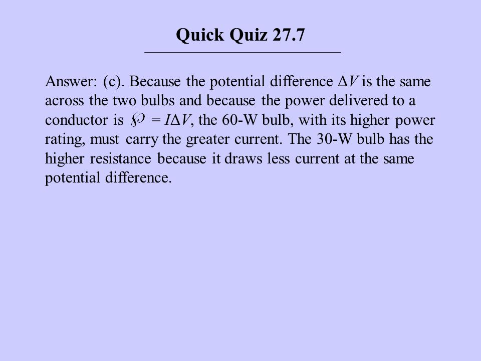 Answer: (c). Because the potential difference ΔV is the same across the two bulbs and because the power delivered to a conductor is = IΔV, the 60-W bu