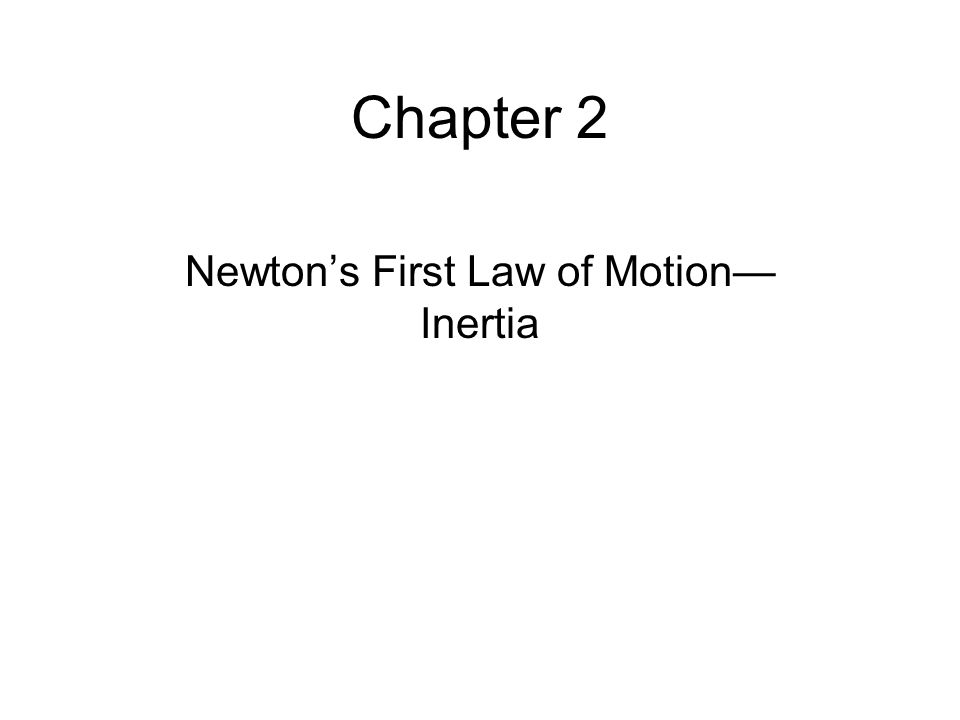 Chapter 2 Newtons First Law of Motion Inertia