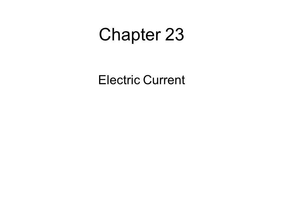 Chapter 23 Electric Current