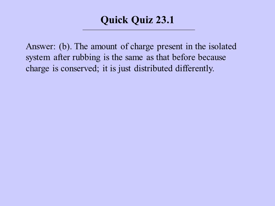 Quick Quiz 23.2 Three objects are brought close to each other, two at a time.