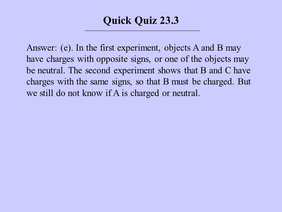 Quick Quiz 23.4 Object A has a charge of +2 μC, and object B has a charge of +6 μC.