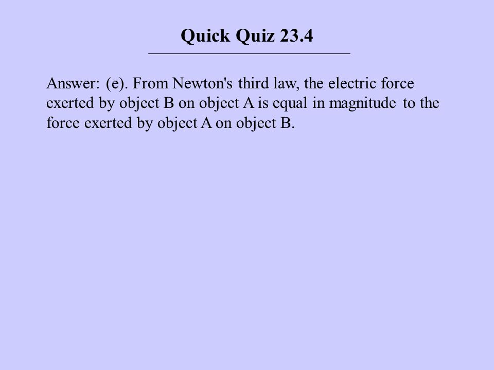 Quick Quiz 23.5 Object A has a charge of +2 μC, and object B has a charge of +6 μC.