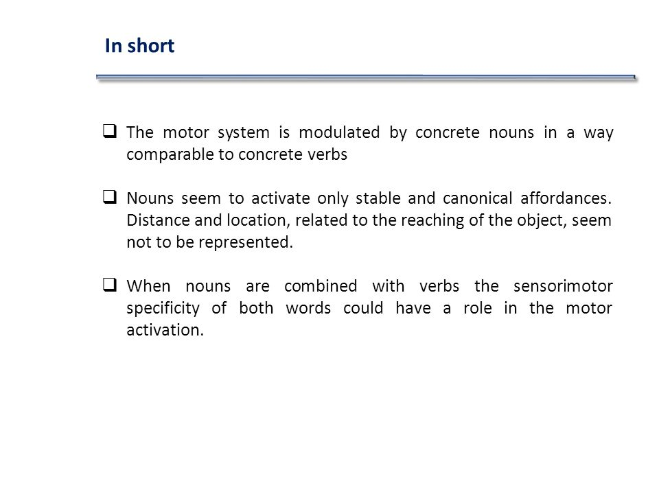 The motor system is modulated by concrete nouns in a way comparable to concrete verbs Nouns seem to activate only stable and canonical affordances.