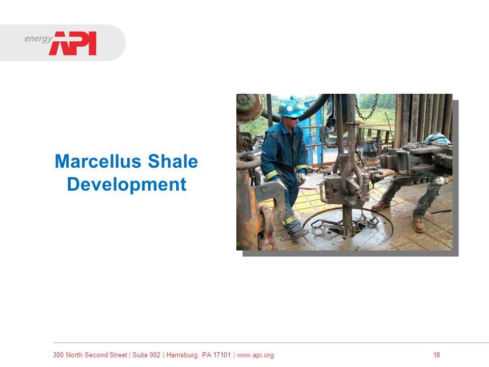 300 North Second Street   Suite 902   Harrisburg, PA 17101   www.api.org18 Marcellus Shale Development