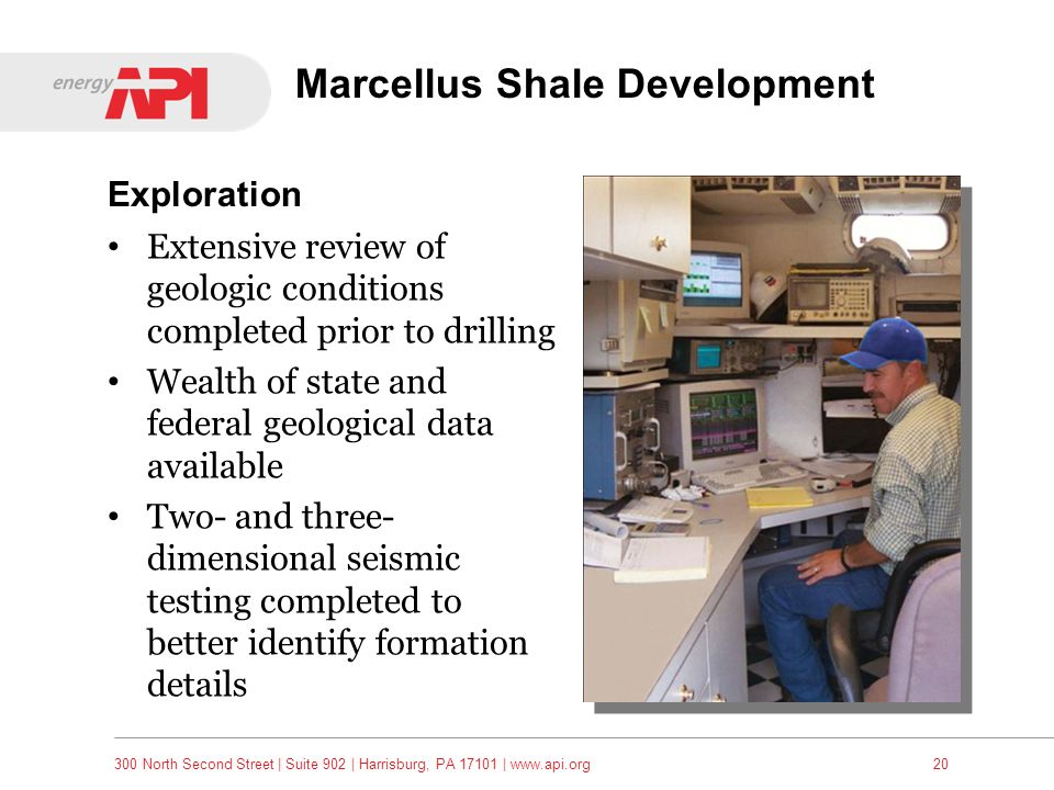 300 North Second Street   Suite 902   Harrisburg, PA 17101   www.api.org20 Marcellus Shale Development Extensive review of geologic conditions complet