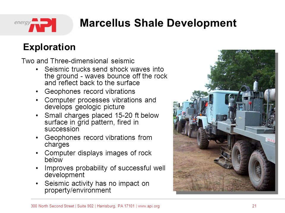 300 North Second Street   Suite 902   Harrisburg, PA 17101   www.api.org21 Marcellus Shale Development Two and Three-dimensional seismic Seismic truck