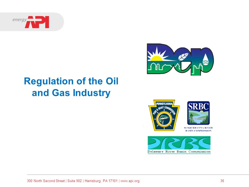 300 North Second Street   Suite 902   Harrisburg, PA 17101   www.api.org36 Regulation of the Oil and Gas Industry