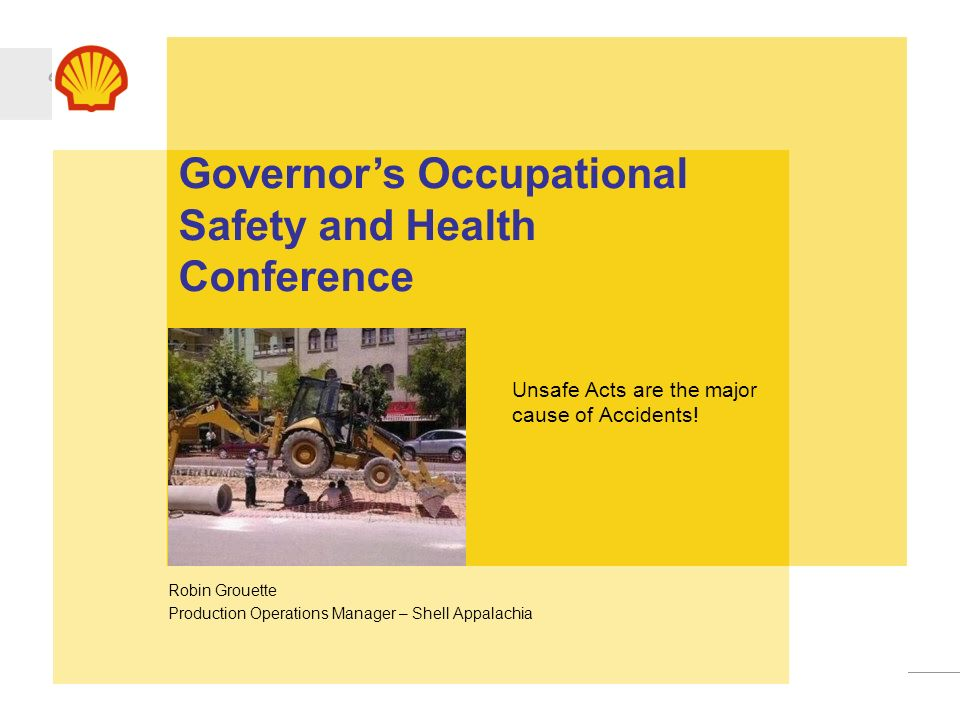 Upstream Americas Governors Occupational Safety and Health Conference Unsafe Acts are the major cause of Accidents! Robin Grouette Production Operatio