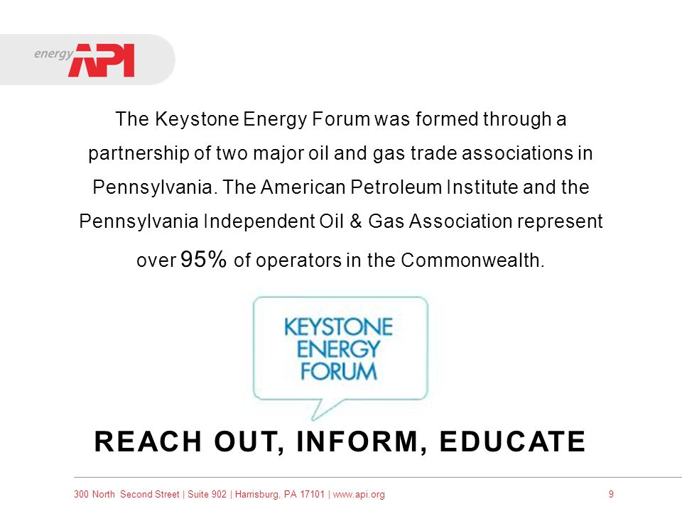 300 North Second Street   Suite 902   Harrisburg, PA 17101   www.api.org9 The Keystone Energy Forum was formed through a partnership of two major oil