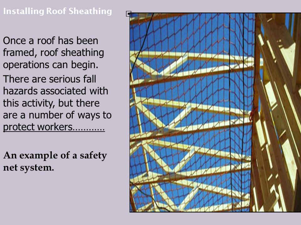 Installing Roof Sheathing Once a roof has been framed, roof sheathing operations can begin.