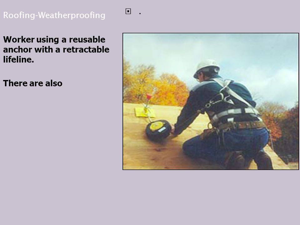 Roofing-Weatherproofing Worker using a reusable anchor with a retractable lifeline. There are also.