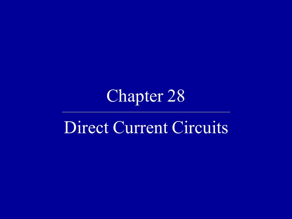 Chapter 28 Direct Current Circuits