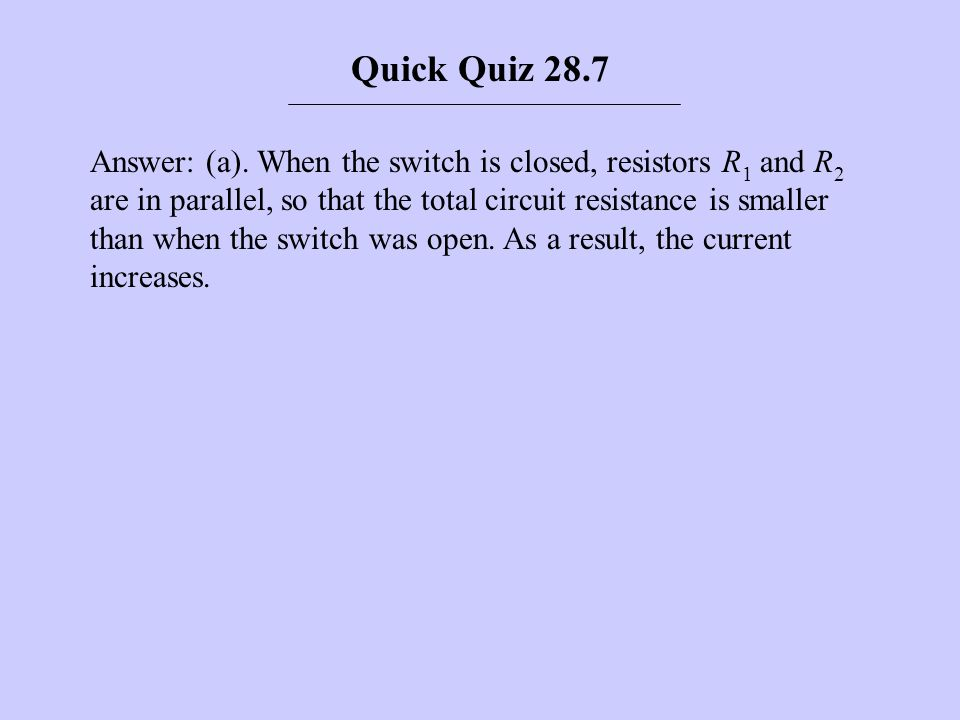 Answer: (a). When the switch is closed, resistors R 1 and R 2 are in parallel, so that the total circuit resistance is smaller than when the switch wa