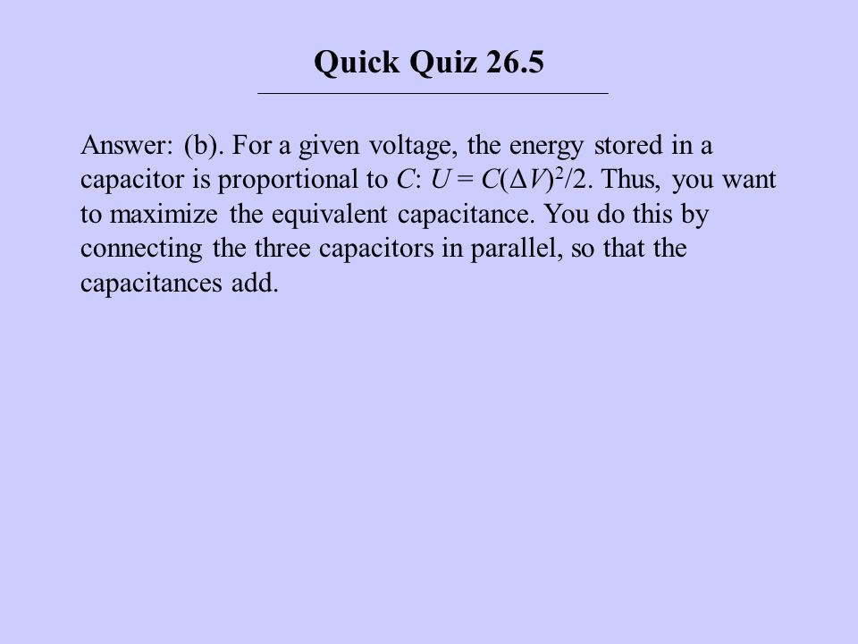 Answer: (b). For a given voltage, the energy stored in a capacitor is proportional to C: U = C(ΔV) 2 /2. Thus, you want to maximize the equivalent cap