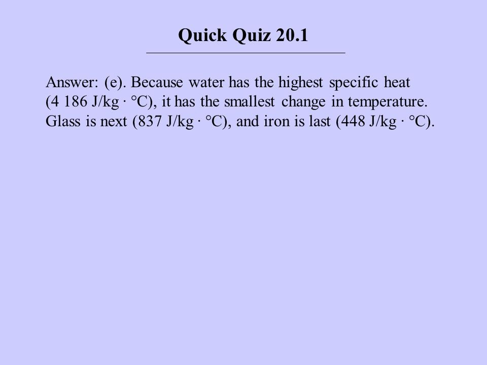 Answer: (e). Because water has the highest specific heat (4 186 J/kg · °C), it has the smallest change in temperature. Glass is next (837 J/kg · °C),