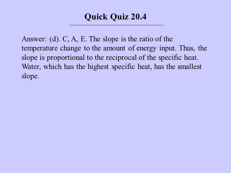 Answer: (d). C, A, E. The slope is the ratio of the temperature change to the amount of energy input. Thus, the slope is proportional to the reciproca