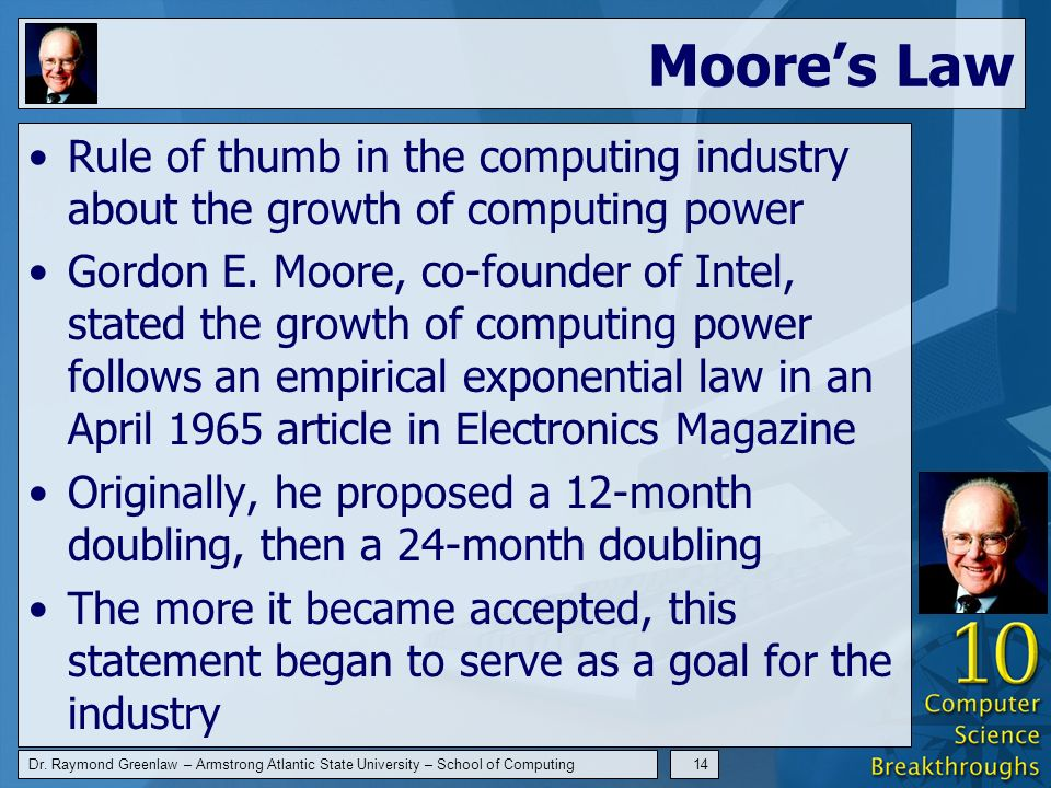 Dr. Raymond Greenlaw – Armstrong Atlantic State University – School of Computing14 Moores Law Rule of thumb in the computing industry about the growth