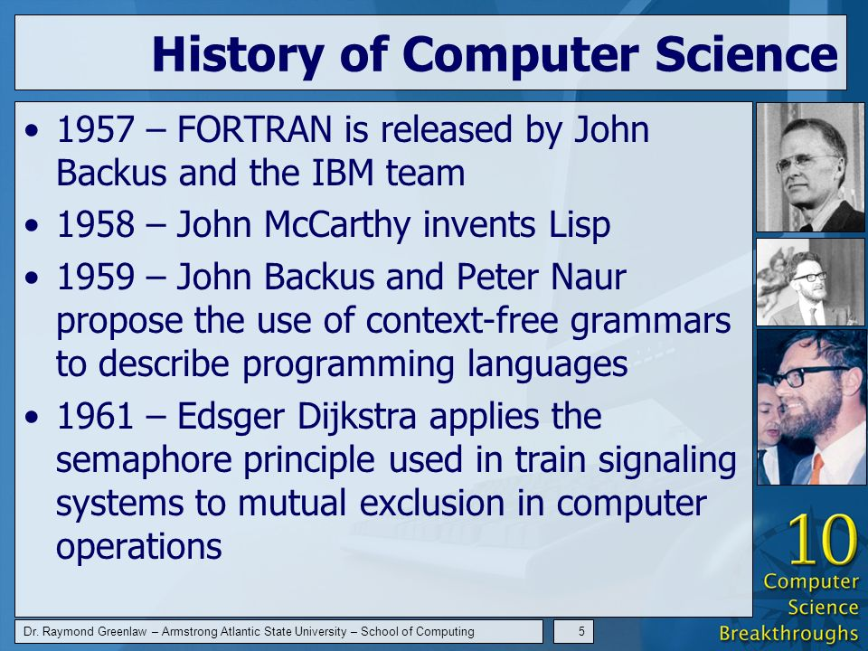 Dr. Raymond Greenlaw – Armstrong Atlantic State University – School of Computing5 History of Computer Science 1957 – FORTRAN is released by John Backu