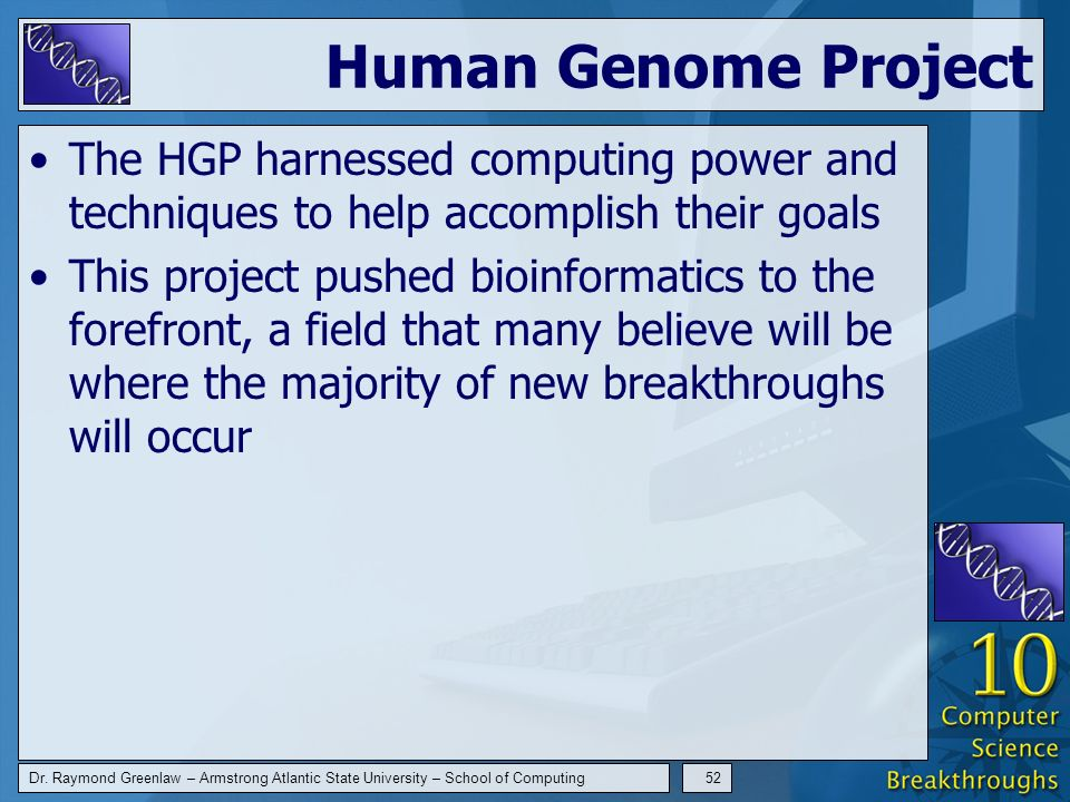 Dr. Raymond Greenlaw – Armstrong Atlantic State University – School of Computing52 Human Genome Project The HGP harnessed computing power and techniqu