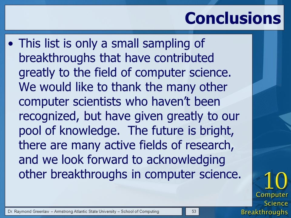 Dr. Raymond Greenlaw – Armstrong Atlantic State University – School of Computing53 Conclusions This list is only a small sampling of breakthroughs tha