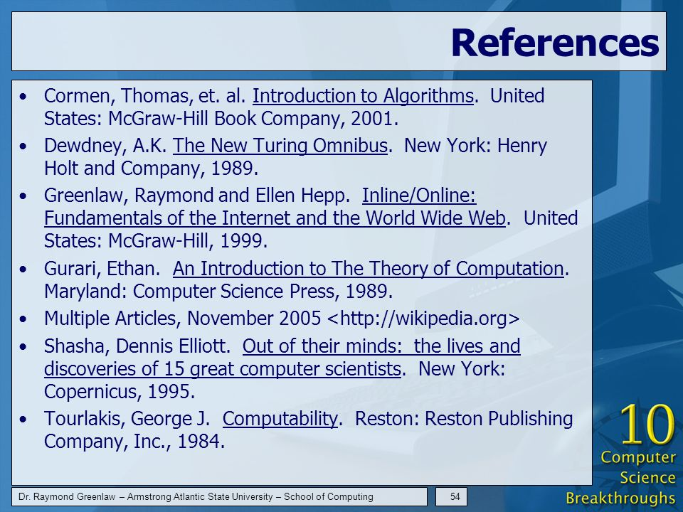 Dr. Raymond Greenlaw – Armstrong Atlantic State University – School of Computing54 References Cormen, Thomas, et. al. Introduction to Algorithms. Unit