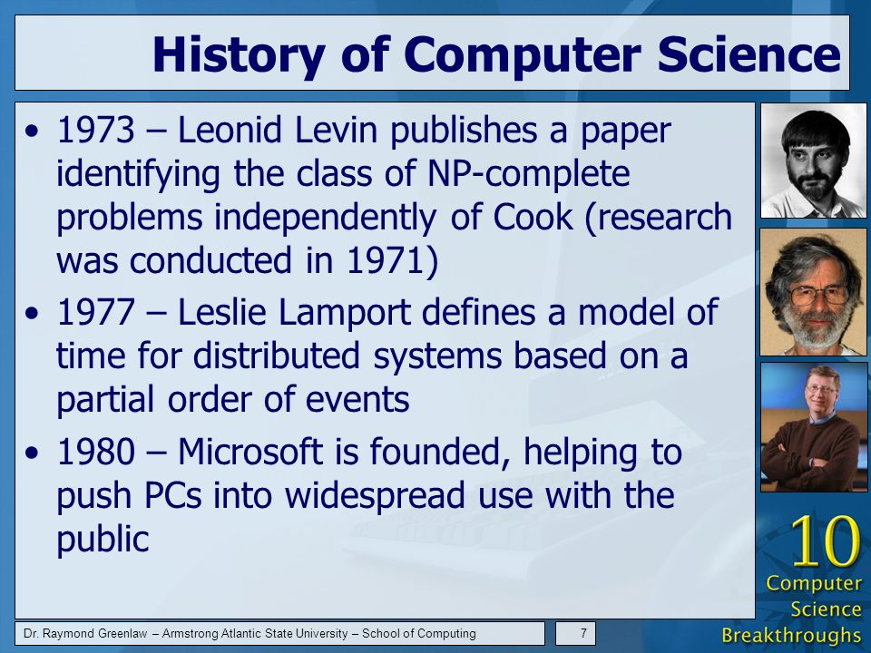 Dr. Raymond Greenlaw – Armstrong Atlantic State University – School of Computing7 History of Computer Science 1973 – Leonid Levin publishes a paper id