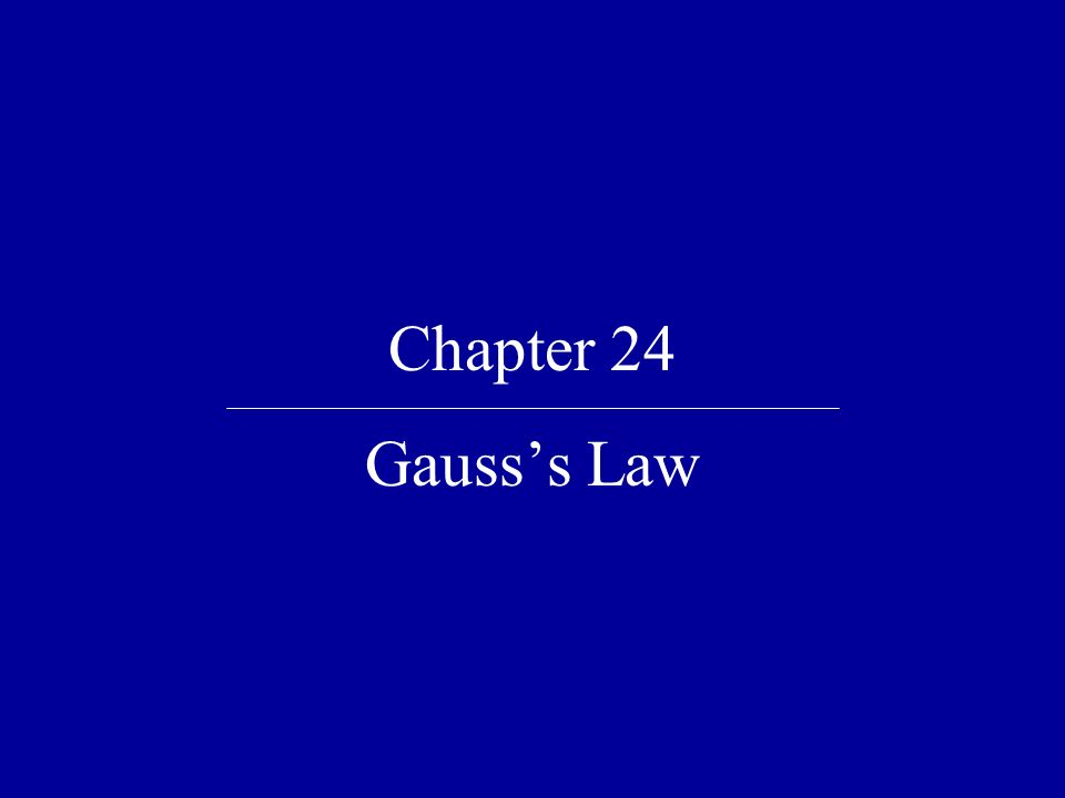 Chapter 24 Gausss Law