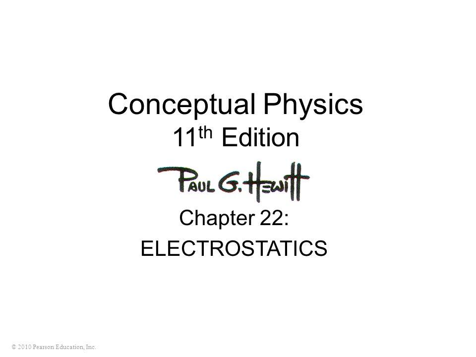 © 2010 Pearson Education, Inc. Conceptual Physics 11 th Edition Chapter 22: ELECTROSTATICS