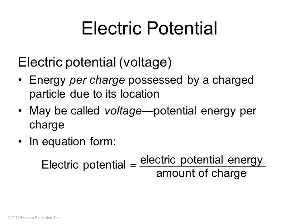© 2010 Pearson Education, Inc. Electric Potential Electric potential (voltage) Energy per charge possessed by a charged particle due to its location M