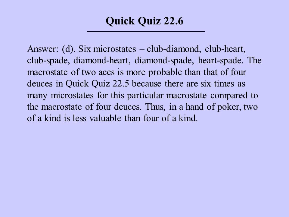 Answer: (d). Six microstates – club-diamond, club-heart, club-spade, diamond-heart, diamond-spade, heart-spade. The macrostate of two aces is more pro