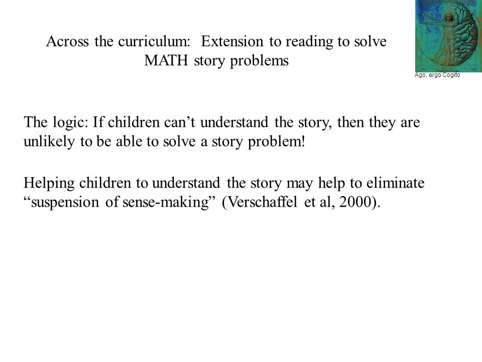 Across the curriculum: Extension to reading to solve MATH story problems The logic: If children cant understand the story, then they are unlikely to be able to solve a story problem.