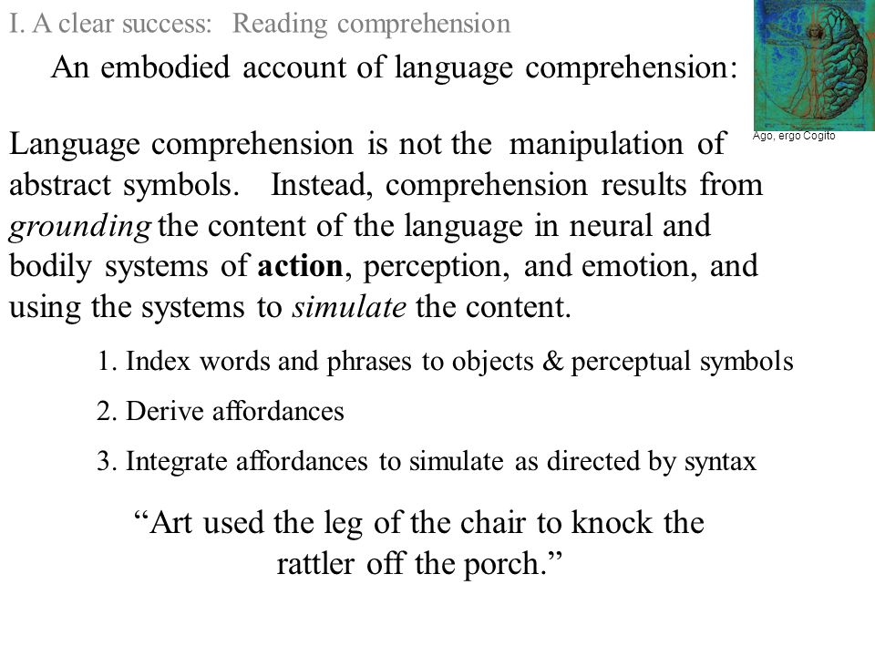 Ago, ergo Cogito An embodied account of language comprehension: Language comprehension is not the manipulation of abstract symbols.