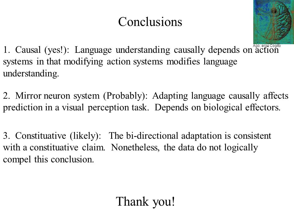 Conclusions 1. Causal (yes!): Language understanding causally depends on action systems in that modifying action systems modifies language understandi
