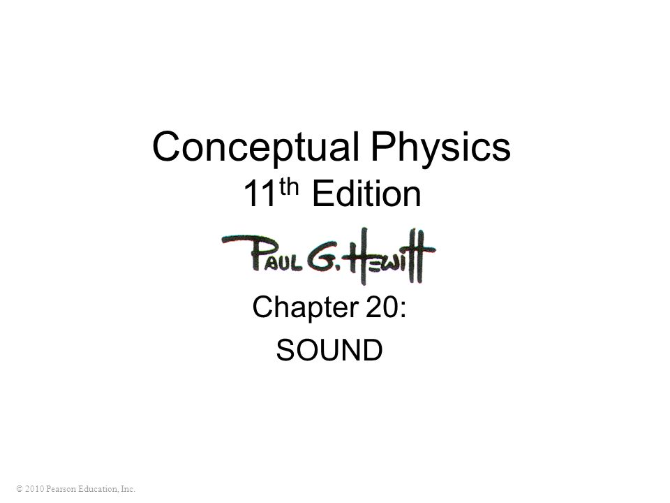 © 2010 Pearson Education, Inc. Conceptual Physics 11 th Edition Chapter 20: SOUND