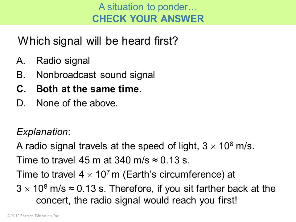 © 2010 Pearson Education, Inc. Which signal will be heard first? A.Radio signal B.Nonbroadcast sound signal C.Both at the same time. D.None of the abo