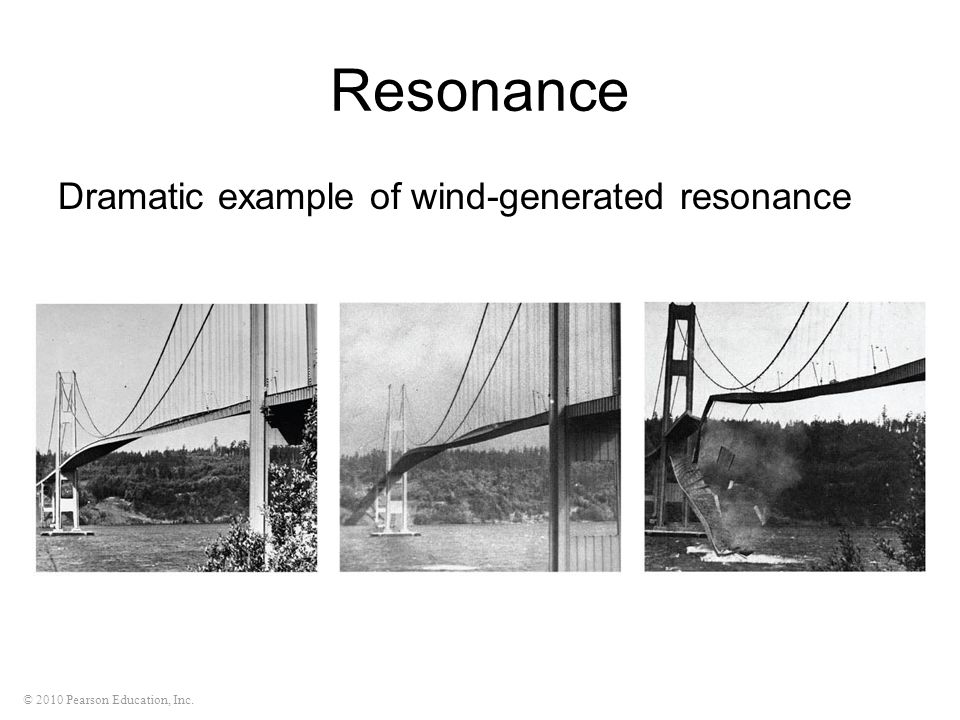 © 2010 Pearson Education, Inc. Resonance Dramatic example of wind-generated resonance