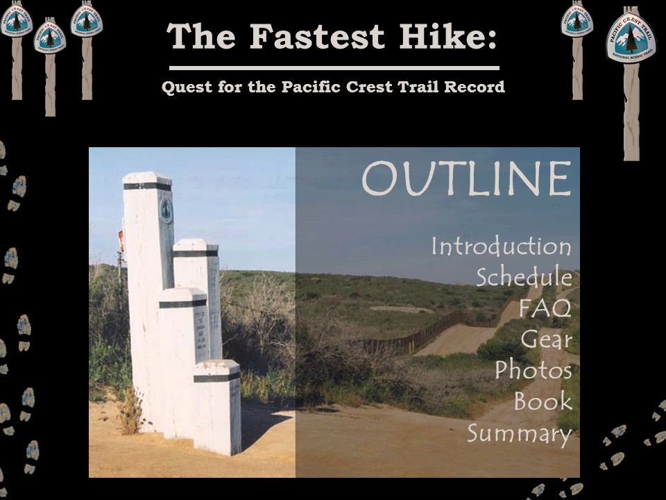 The Fastest Hike: Quest for the Pacific Crest Trail Record OUTLINE Introduction Schedule FAQ Gear Photos Book Summary