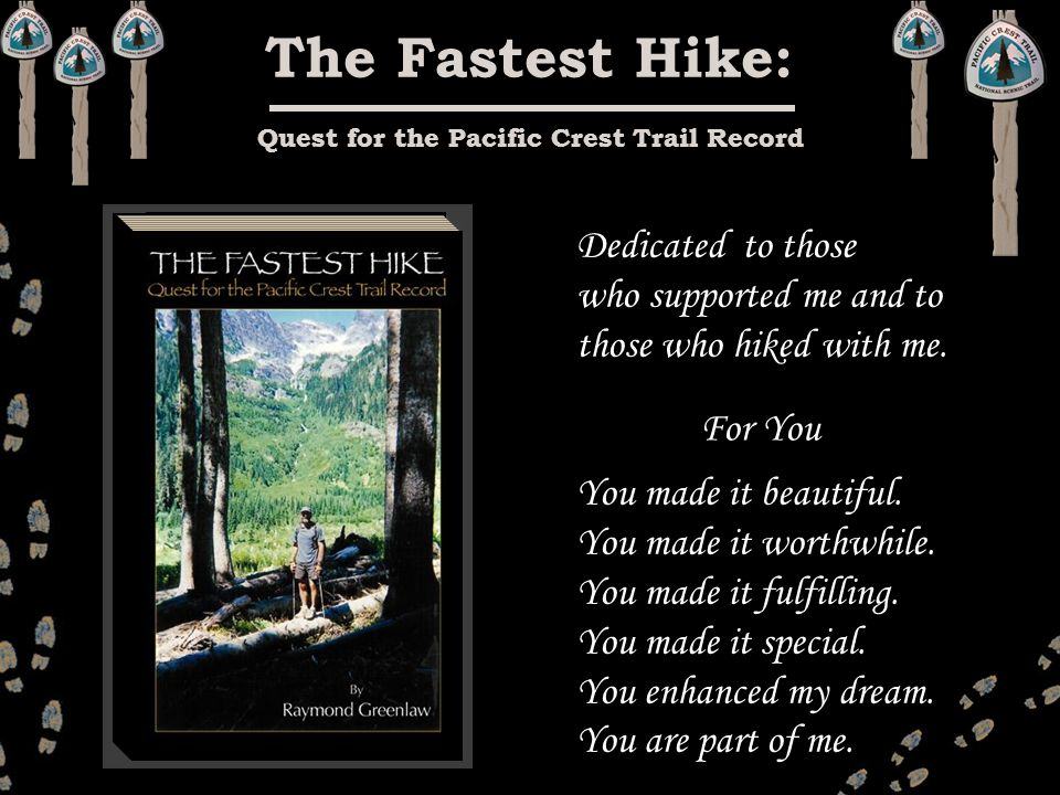 The Fastest Hike: Quest for the Pacific Crest Trail Record Dedicated to those who supported me and to those who hiked with me.