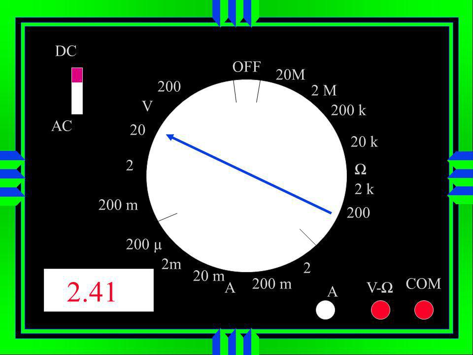 OFF DC AC V A 20M 200 k 200 2 k 2 200 m 20 m 200 µ 200 m 2 20 200 A V- COM 20 k 2 M 2m 2.41