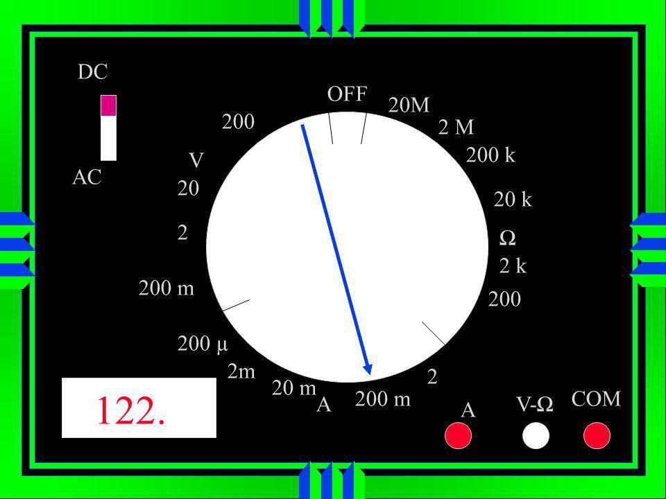 OFF DC AC V A 20M 200 k 200 2 k 2 200 m 20 m 200 µ 200 m 2 20 200 A V- COM 20 k 2 M 2m 122.